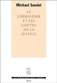 Le lib�ralisme et les limites de la justice par Michael J. Sandel