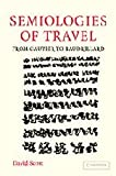 Semiologies of Travel: From Gautier to Baudrillard (0521838533) by Scott, David