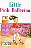 Little Pink Ballerina (0721419232) by Ladybird Books Staff (editor)
