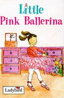 Little Pink Ballerina (Little Dancing Stories)
