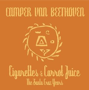 Camper Van Beethoven - Cigarettes & Carrot Juice-The Santa Cruz Years (Disc 2- II & III) - Zortam Music