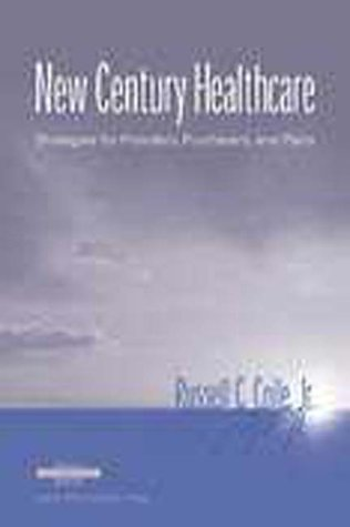New Century Healthcare: Strategies for Providers, Purchasers, and Plans (Management Series)
