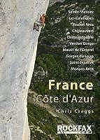 France: Cote D'Azur: Sainte-Victoire, Les Calanques, Toulon Area, Chateuvert, Chateaudouble, Verdon Gorge, Massif De L'Esterel, Gorges Du Loup, Saint Jeannet, Monaco Area: Rock Climbing Guide