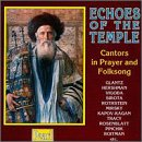 Echoes Of The Temple (Cators In Prayer And Folksong) - Glantz/Hershman/Vigoda/Various