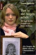 Ihm in die Augen sehen: 80 Tage in der Gewalt von Marc Dutroux