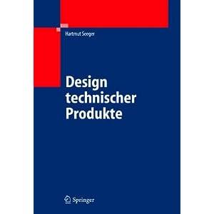 Design technischer Produkte, Programme und Systeme: Anforderungen, Lösungen und Bewertungen