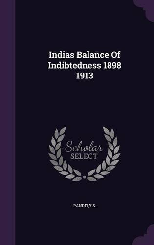 Indias Balance Of Indibtedness 1898 1913