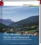 Über Mondsee, Attersee, Vöckla und Hausruck: Flugaufnahmen und Betrachtungen zum Bezirk Vöcklabruck