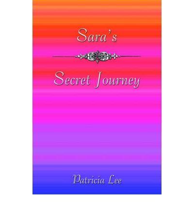 saras-secret-journey-saras-secret-journey-by-lee-patricia-author-jun-01-2005-paperback