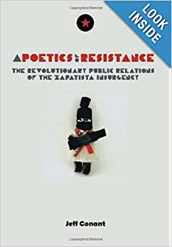 A Poetics of Resistance The Revolutionary Public Relations of the Zapatista Insurgency - Jeff Conant