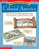 Easy Make & Learn Projects: Colonial America: 18 Fun-to-Create Reproducible Models that Bring the Colonial Period to Life (0439160316) by Patricia J. Wynne