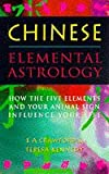 img - for CHINESE ELEMENTAL ASTROLOGY: How the Five Elements and Your Animal Sign Influence Your Life book / textbook / text book