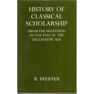 History Of Classical Scholarship From The Beginning To The End Of The Hellenistic Age
