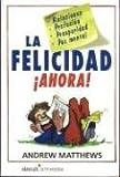 La felicidad  Ahora! (Happiness Now) (Spanish Edition)