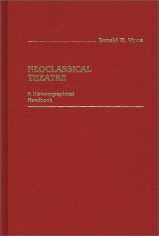 Neoclassical Theatre: A Historiographical Handbook