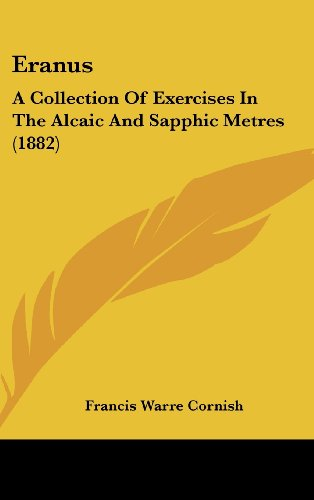 Eranus: A Collection Of Exercises In The Alcaic And Sapphic Metres (1882)