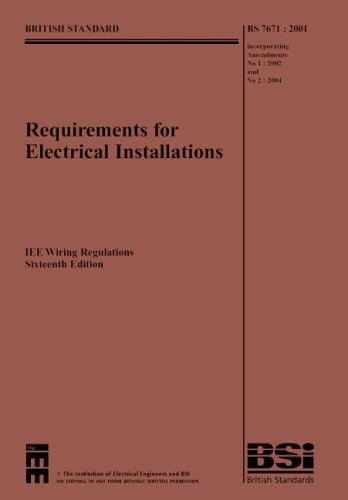 Requirements for Electrical Installations: IEE Wiring Regulations Sixteenth Edition-BS 7671:2001 Incorporating Amendments No. 1: 2002 and No 2: 2004