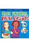 img - for Make Friends, Break Friends (Kids' Guides) book / textbook / text book