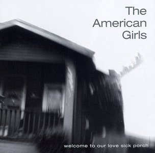 Welcome to Our Love Sick Porch, American Girls
