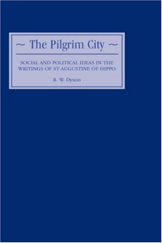 The Pilgrim City: Social and Political Ideas in the Writings of St Augustine of Hippo
