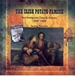 img - for The Irish Potato Famine: Irish Immigrants Come to America 1845-1850 (Primary Sources of Immigration and Migration in America) book / textbook / text book