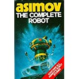 The Complete Robot (Robot Series)by Isaac Asimov