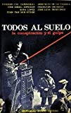 img - for Todos al suelo - la conspiracion y el golpe book / textbook / text book