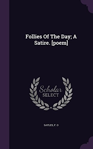 Follies Of The Day; A Satire. [poem]