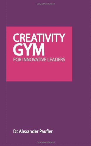 Creativity Gym For Innovative Leaders: Leads Out Of Crisis, Copes With Change, Finds New Trends, Brings Success