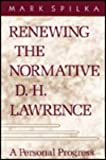 img - for Renewing the Normative D.H. Lawrence: A Personal Progress book / textbook / text book