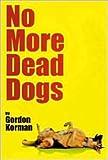 No More Dead Dogs by Gordon Korman