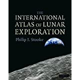 The International Atlas of Lunar Explorationby Philip J. Stooke