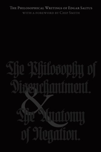 The Philosophical Writings of Edgar Saltus: The Philosophy of Disenchantment & The Anatomy of Negation