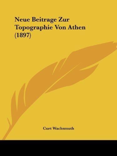 Neue Beitrage Zur Topographie Von Athen (1897)