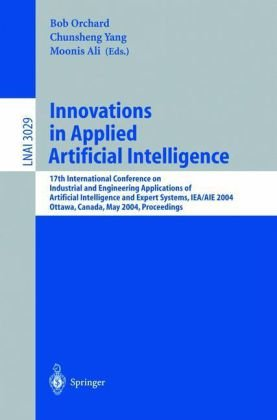 Innovations in Applied Artificial Intelligence: 17th International Conference on Industrial and Engineering Applications of Artificial Intelligence and Expert Systems, IEA/AIE 2004, Ottawa, Canada, May 17-20, 2004. Proceedings
