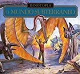 Dinotopia : o Mundo Subterr�neo