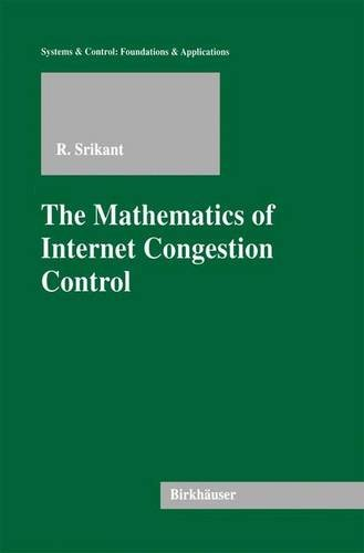 The Mathematics of Internet Congestion Control (Systems & Control: Foundations & Applications) PDF
