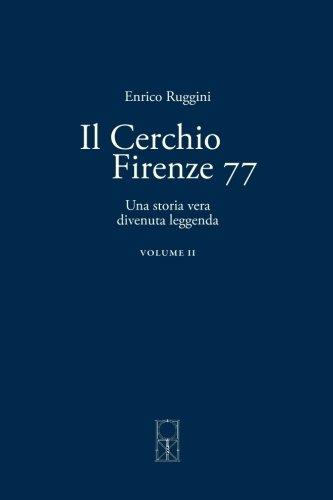 Il Cerchio Firenze 77 Volume II: Una storia vera divenuta leggenda: Volume 2