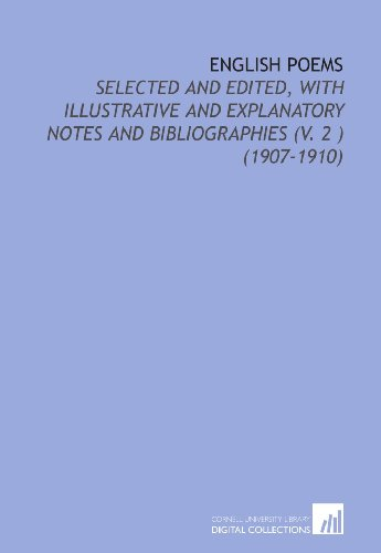 English Poems: Selected and Edited, With Illustrative and Explanatory Notes and Bibliographies (V. 2 ) (1907-1910)