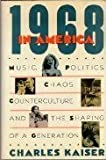 1968 In America: Music, Politics, Chaos, Counterculture, and the Shaping of a Generation (1555842429) by Kaiser, Charles