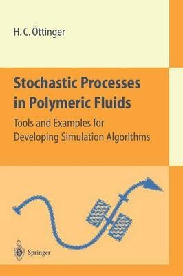 stochastic-processes-in-polymeric-fluids-tools-and-examples-for-developing-simulation-algorithms-by-