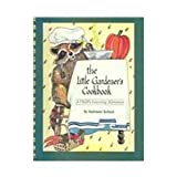 The Little Gardener's Cookbook (0937545023) by Bullock, Kathleen