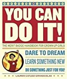 img - for You Can Do It! the Merit Badge Handbook for Grown-Up Girls. Dare to Dream. Learn Something New. Do Something Just for You book / textbook / text book