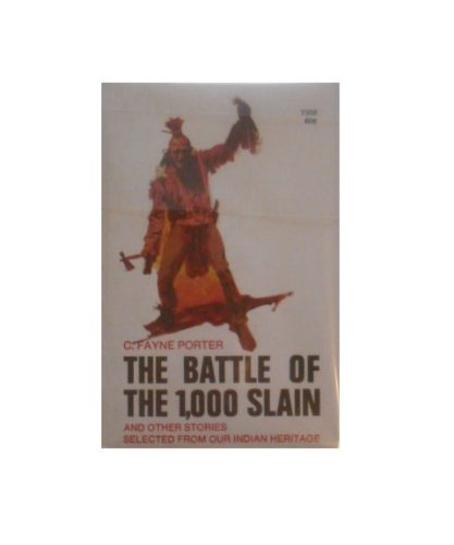 The battle of the 1,000 slain; and other stories selected from our Indian heritage, C. Fayne Porter