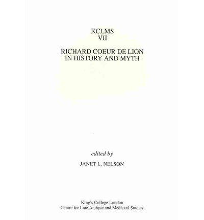 Richard Coeur de Lion in History and Myth (Kings College London Medieval Studies)