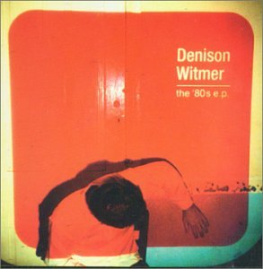 CD : Denison Witmer - 80's (Extended Play)