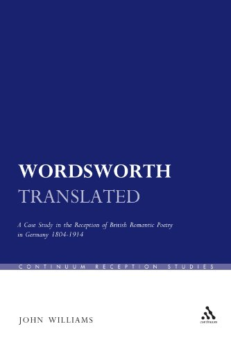 Wordsworth Translated: A Case Study in the Reception of British Romantic Poetry in Germany 1804-1914 (Continuum Reception Studies)