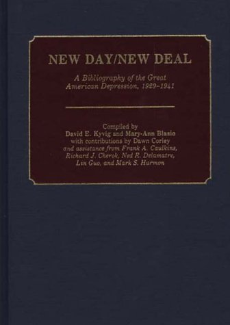New Day/New Deal: A Bibliography of the Great American Depression, 1929-1941 (Bibliographies and Indexes in American History)