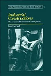 Industrial Constructions: The Sources of German Industrial Power (Structural Analysis in the Social Sciences)