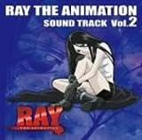 RAY THE ANIMATION サウンドトラック Vol.2
